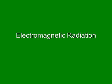 Electromagnetic Radiation. Electromagnetic Spectrum.