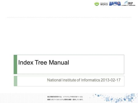 Index Tree Manual National Institute of Informatics 2013-02-17.