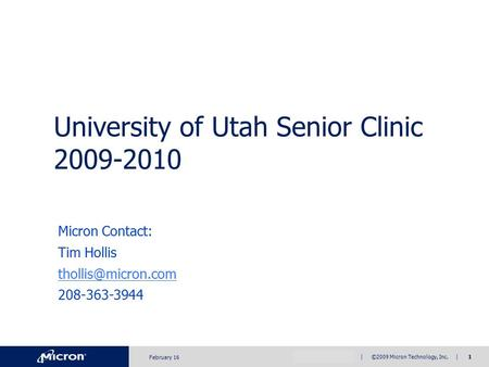 Company Confidential | ©2009 Micron Technology, Inc. | 1 Micron Contact: Tim Hollis 208-363-3944 February 16 University of Utah Senior.