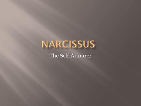 The Self Admirer.  Narcissus is said to have two different sets of parents: Cephisus & Liriope /Endymion & Selene.  He had no powers.  When he died.
