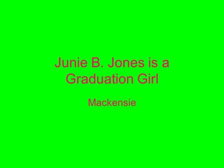 Junie B. Jones is a Graduation Girl Mackensie. Realistic Fiction The author's purpose of writing this book is to entertain.