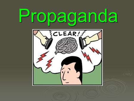 Propaganda.  EQ What is propaganda?  Propaganda:  * spreading information to help or hurt a cause  * telling only the side you want people to know.