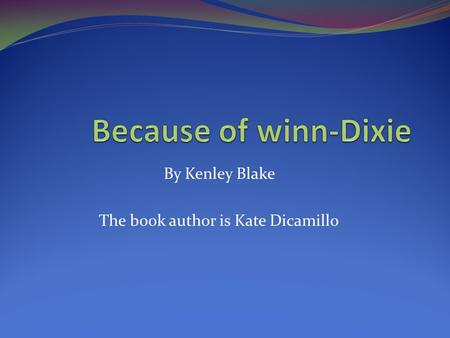 By Kenley Blake The book author is Kate Dicamillo.