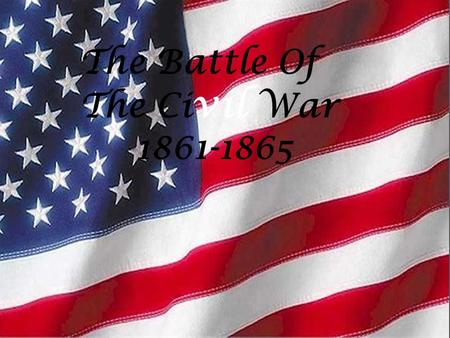 The Battle Of The Ci vil War 1861-1865  The Civil War began in 1859 when the shot was fired at Fort Sumter  In 1861-1865.