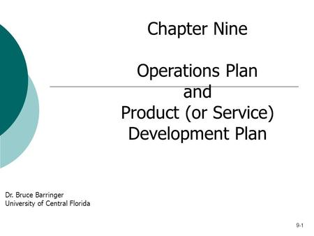 9-1 Chapter Nine Operations Plan and Product (or Service) Development Plan Dr. Bruce Barringer University of Central Florida.