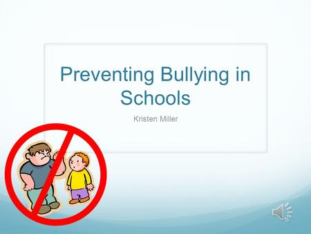 Preventing Bullying in Schools Kristen Miller Definition of Bullying As teachers, we like to think we are educated on this issue in our classrooms, but.