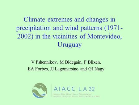 Climate extremes and changes in precipitation and wind patterns (1971- 2002) in the vicinities of Montevideo, Uruguay V Pshennikov, M Bidegain, F Blixen,