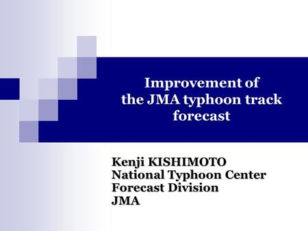 Improvement of the JMA typhoon track forecast Kenji KISHIMOTO National Typhoon Center Forecast Division JMA.