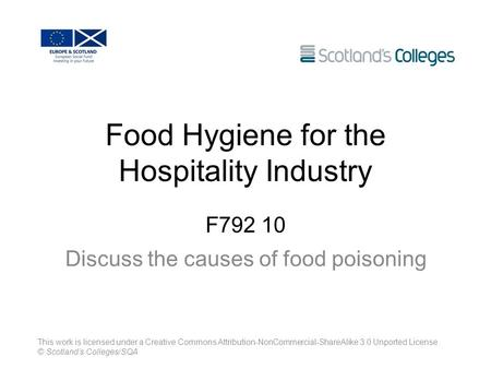 Food Hygiene for the Hospitality Industry F792 10 Discuss the causes of food poisoning This work is licensed under a Creative Commons Attribution-NonCommercial-ShareAlike.