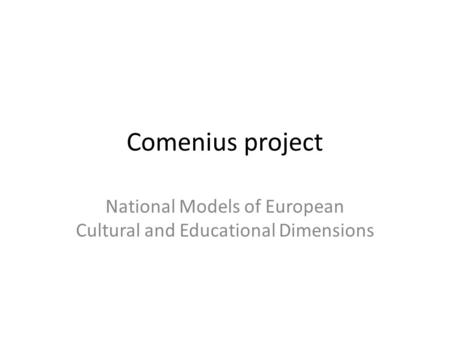 Comenius project National Models of European Cultural and Educational Dimensions.