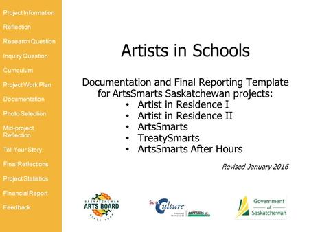 Artists in Schools Documentation and Final Reporting Template for ArtsSmarts Saskatchewan projects: Artist in Residence I Artist in Residence II ArtsSmarts.