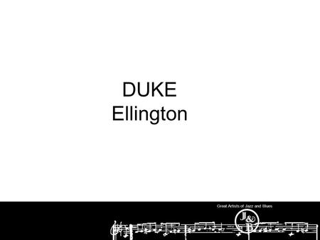 Great Artists of Jazz and Blues DUKE Ellington. Great Artists of Jazz and Blues Why did Duke Ellington start playing piano in high school? To get a date!