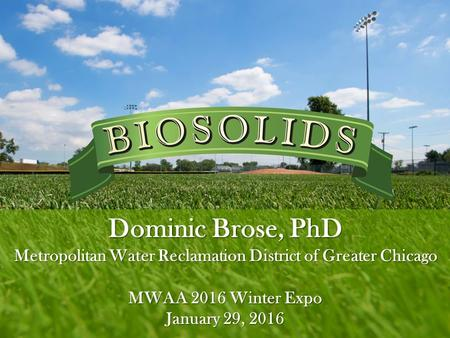Dominic Brose, PhD Metropolitan Water Reclamation District of Greater Chicago MWAA 2016 Winter Expo January 29, 2016.
