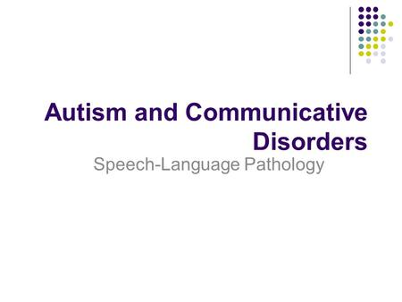 Autism and Communicative Disorders