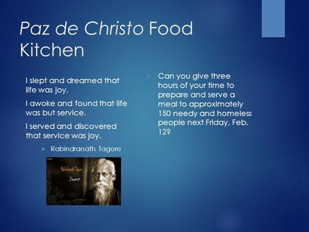 Paz de Christo Food Kitchen I slept and dreamed that life was joy. I awoke and found that life was but service. I served and discovered that service was.