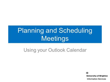 Planning and Scheduling Meetings Using your Outlook Calendar.