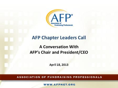 AFP Chapter Leaders Call A Conversation With AFP's Chair and President/CEO April 18, 2013.