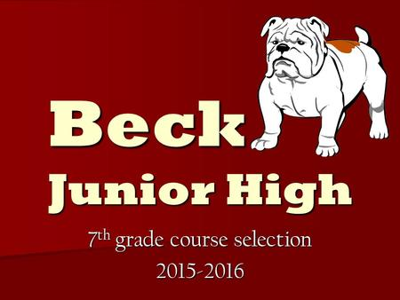 Beck Junior High 7 th grade course selection 2015-2016.