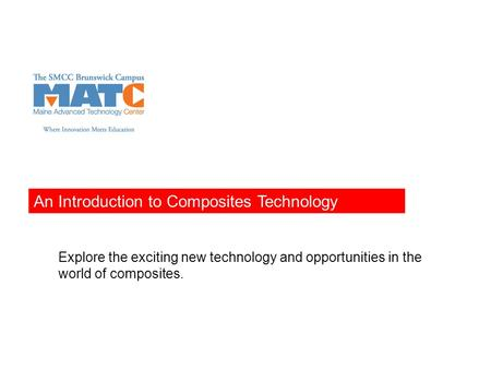 An Introduction to Composites Technology Explore the exciting new technology and opportunities in the world of composites.