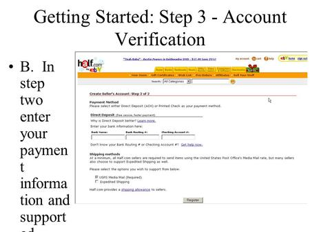 Getting Started: Step 3 - Account Verification B. In step two enter your paymen t informa tion and support ed shippin g method s.
