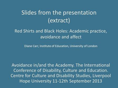 Slides from the presentation (extract) Red Shirts and Black Holes: Academic practice, avoidance and affect Diane Carr, Institute of Education, University.