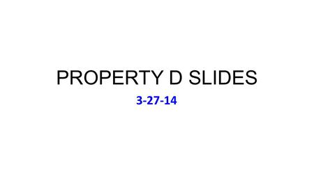 "PROPERTY D SLIDES 3-27-14. Thursday March 27 Music (to Accompany Bell): The B-52s: Cosmic Thing (1989) featuring ""Love Shack"" Review Problem 5A For Plaintiff."