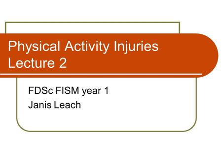 Physical Activity Injuries Lecture 2 FDSc FISM year 1 Janis Leach.