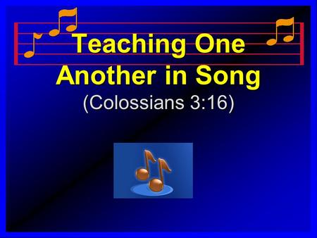 Teaching One Another in Song (Colossians 3:16). I. Our God He is Alive No. 9 – Hymns for Worship Psalm 90:1, 2 Nehemiah 9:6 No. 9 – Hymns for Worship.