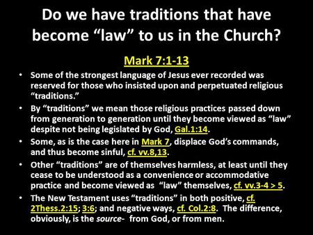 "Do we have traditions that have become ""law"" to us in the Church? Mark 7:1-13 Some of the strongest language of Jesus ever recorded was reserved for those."