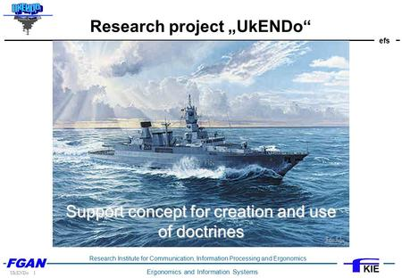 "Efs UkENDo 1 Research Institute for Communication, Information Processing and Ergonomics Ergonomics and Information Systems KIE Research project ""UkENDo"""