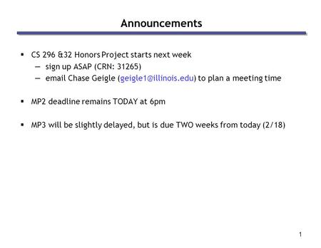 1 Announcements  CS 296 &32 Honors Project starts next week —sign up ASAP (CRN: 31265) — Chase Geigle to plan a meeting time.