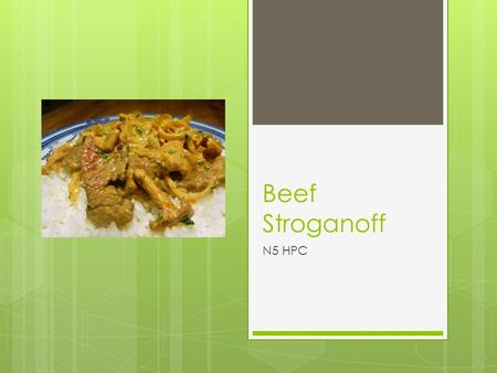 Beef Stroganoff N5 HPC. Learning Intention  To use flour as a thickening agent.
