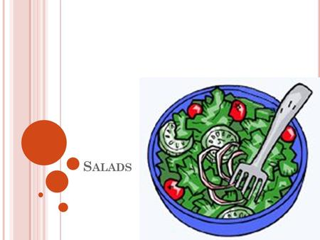 S ALADS. Salad- a combination of raw and/or cooked ingredients, usually served cold with a dressing.