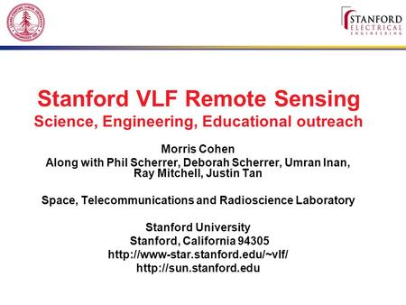 Stanford VLF Remote Sensing Science, Engineering, Educational outreach Morris Cohen Along with Phil Scherrer, Deborah Scherrer, Umran Inan, Ray Mitchell,