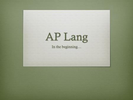 AP Lang In the beginning…. Rhetoric  Why Study Rhetoric (The Art of Language)  Professions.