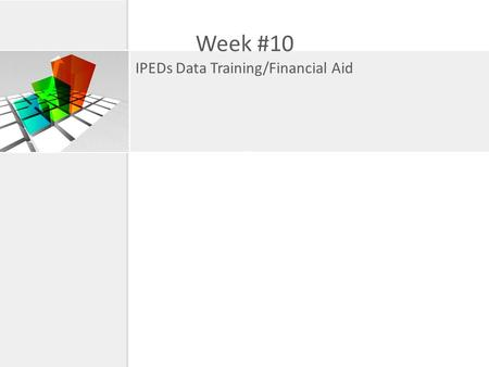 Week #10 IPEDs Data Training/Financial Aid. Accessing IPEDs http//nces.ed.gov/ipedspas/index.asp Practice using the following sample: College of William.