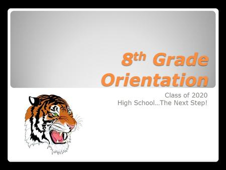8 th Grade Orientation Class of 2020 High School…The Next Step!