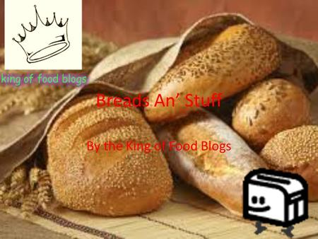 Breads An' Stuff By the King of Food Blogs. What is the nutritional value of bread products? The nutritional facts of one slice of bread is… calories,