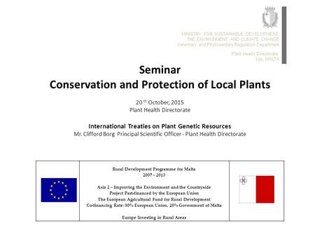 Seminar Conservation and Protection of Local Plants 20 th October, 2015 Plant Health Directorate International Treaties on Plant Genetic Resources Mr.