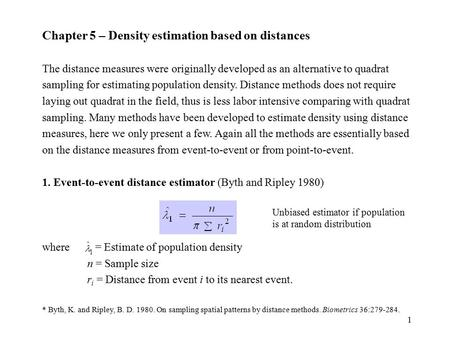 1 Chapter 5 – Density estimation based on distances The distance measures were originally developed as an alternative to quadrat sampling for estimating.