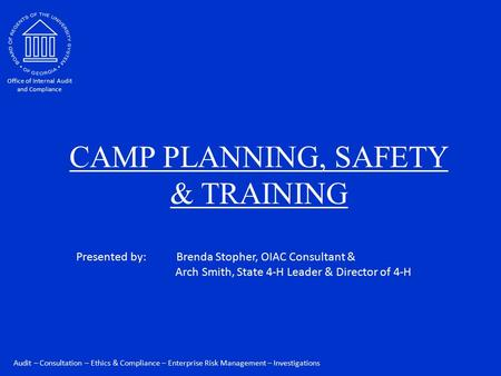Audit – Consultation – Ethics & Compliance – Enterprise Risk Management – Investigations Office of Internal Audit and Compliance CAMP PLANNING, SAFETY.