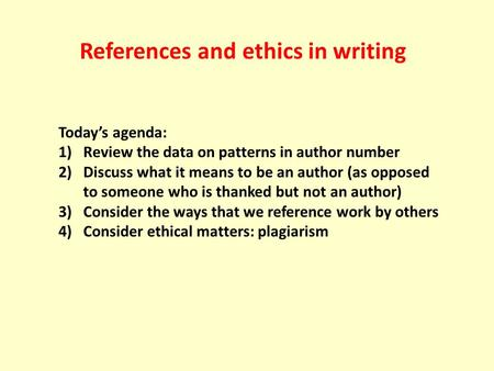 References and ethics in writing Today's agenda: 1)Review the data on patterns in author number 2)Discuss what it means to be an author (as opposed to.