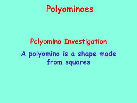Polyomino Investigation A polyomino is a shape made from squares