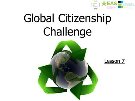 Global Citizenship Challenge Lesson 7. Lesson Objective – Nod y wers To gain an understanding of what renewable energy is and why it is an important way.