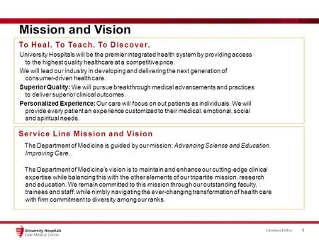 Mission and Vision Current Performance 1 To Heal. To Teach. To Discover. University Hospitals will be the premier integrated health system by providing.