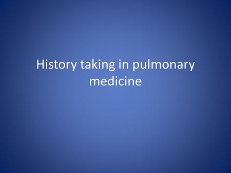 History taking in pulmonary medicine. Smoking An attempt should be made to quantify the exposure. When did it begin? When did it stop? How many cigarettes.