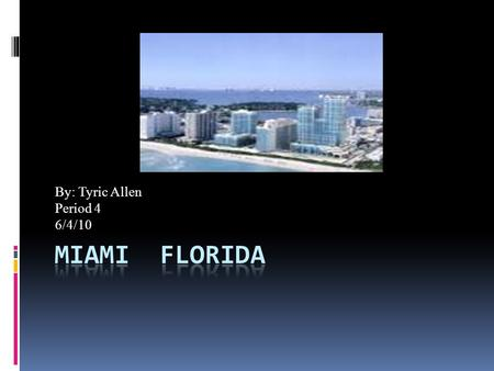 By: Tyric Allen Period 4 6/4/10. Table of contents  Climate of Miami Climate of Miami  How to get to Miami How to get to Miami  Hotels in Miami Hotels.