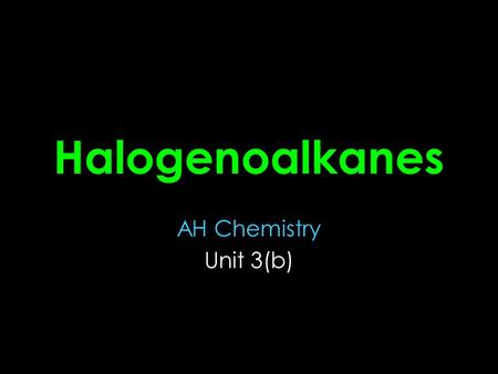 Halogenoalkanes AH Chemistry Unit 3(b). Background Also known as haloalkanes or alkyl halides Rare in the natural world Widely used Synthesised in the.