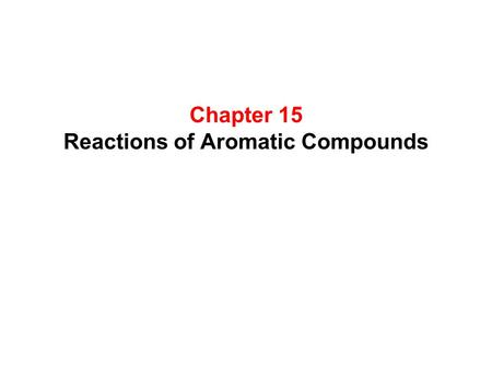Chapter 15 Reactions of Aromatic Compounds