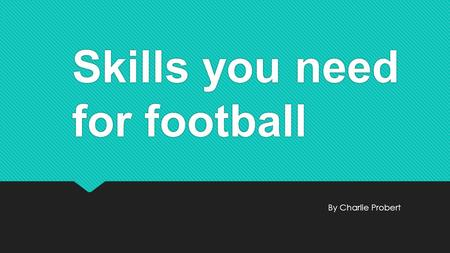 Skills you need for football By Charlie Probert. How to do a Drop punt To do a drop punt you need to 1.Hold the ball over the thigh of the kicking leg.